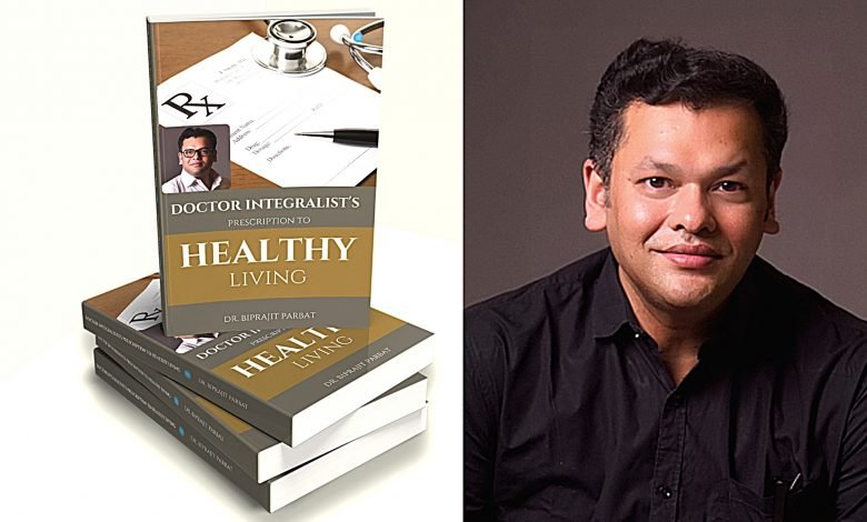 Dr Biprajit Parbat's book 'Doctor Integralist's Prescription to healthy living' is a journey of knowledge