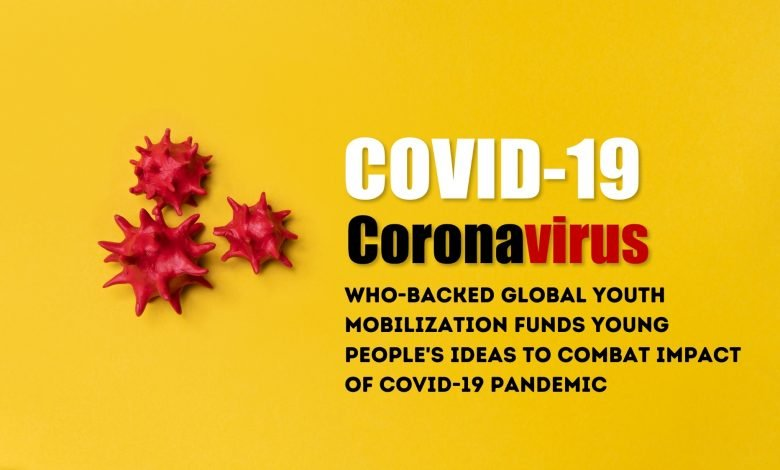 WHO Backed Global Youth Mobilization Funds Young Peoples Ideas To Combat Impact of COVID19 Pandemic