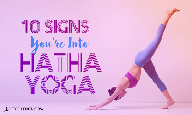 10 Signs You're Into Hatha Yoga