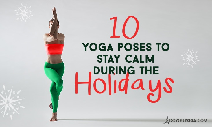 10 Yoga Poses for Instant Calm During the Holidays