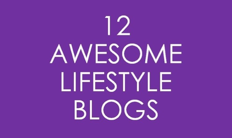 12 Awesome Lifestyle Blogs We Love