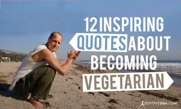 12 Inspiring Quotes About Becoming Vegetarian