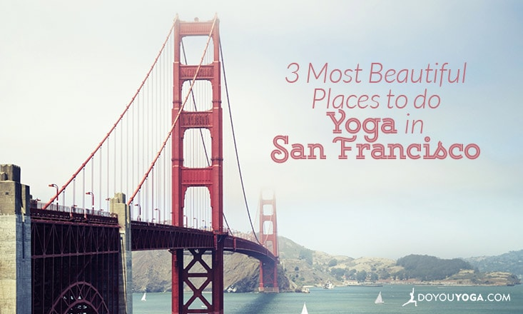 3 Most Beautiful Places to Do Yoga in San Francisco
