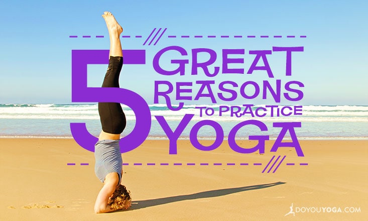 5 Great Reasons to Practice Yoga