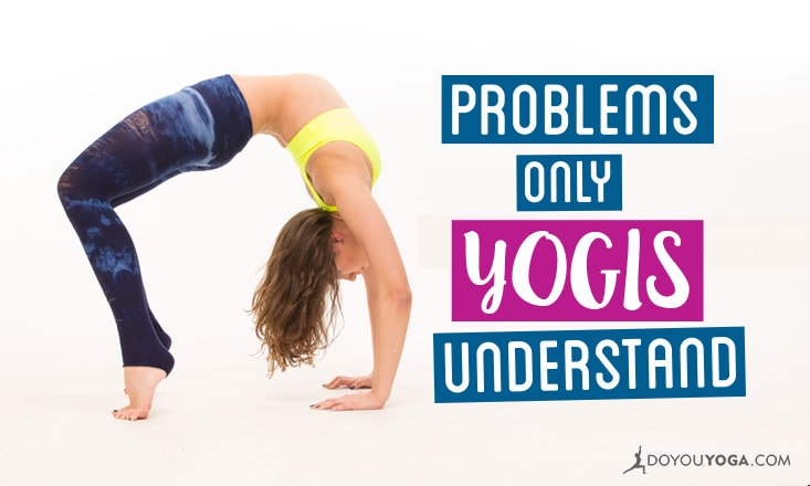 6 Problems Only Yogis Will Understand