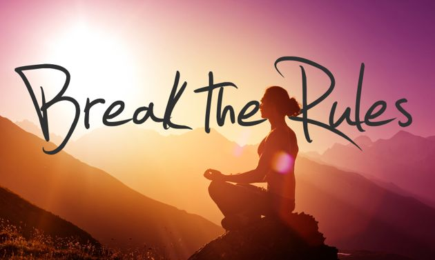 Break The Rules – Why It's Okay To Be Faking It