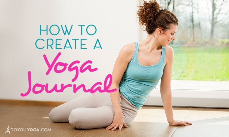 How to Create a Yoga Journal and Get More Out of Your Practice