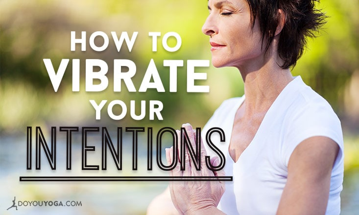 How to Vibrate Your Intentions