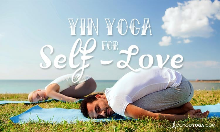 Part Two: Yin Yoga For a Juicy Injection of Self-Love