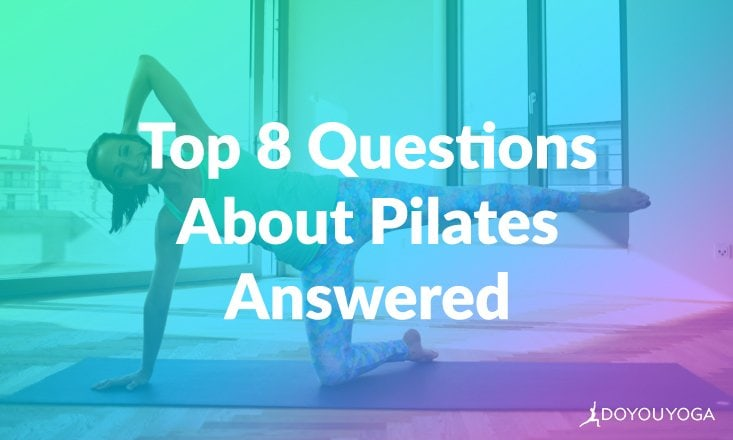Your Top 8 Questions About Pilates Answered