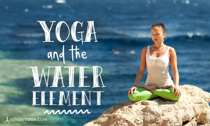 5 Elements of Yoga: Nourishing with Water Element