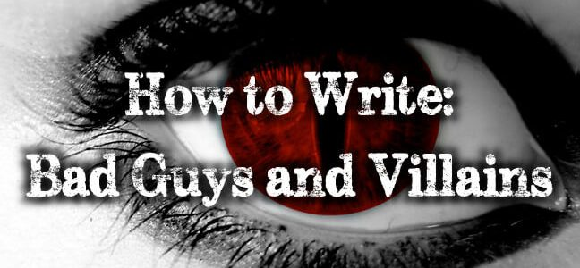 Writing about Bad Guys and Villains