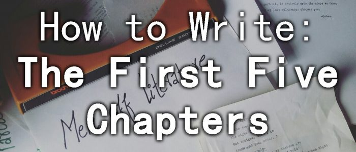 How to Write the First Five Chapters