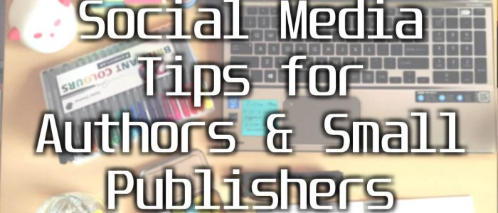 Social Media Tips for Authors and Small Publishers