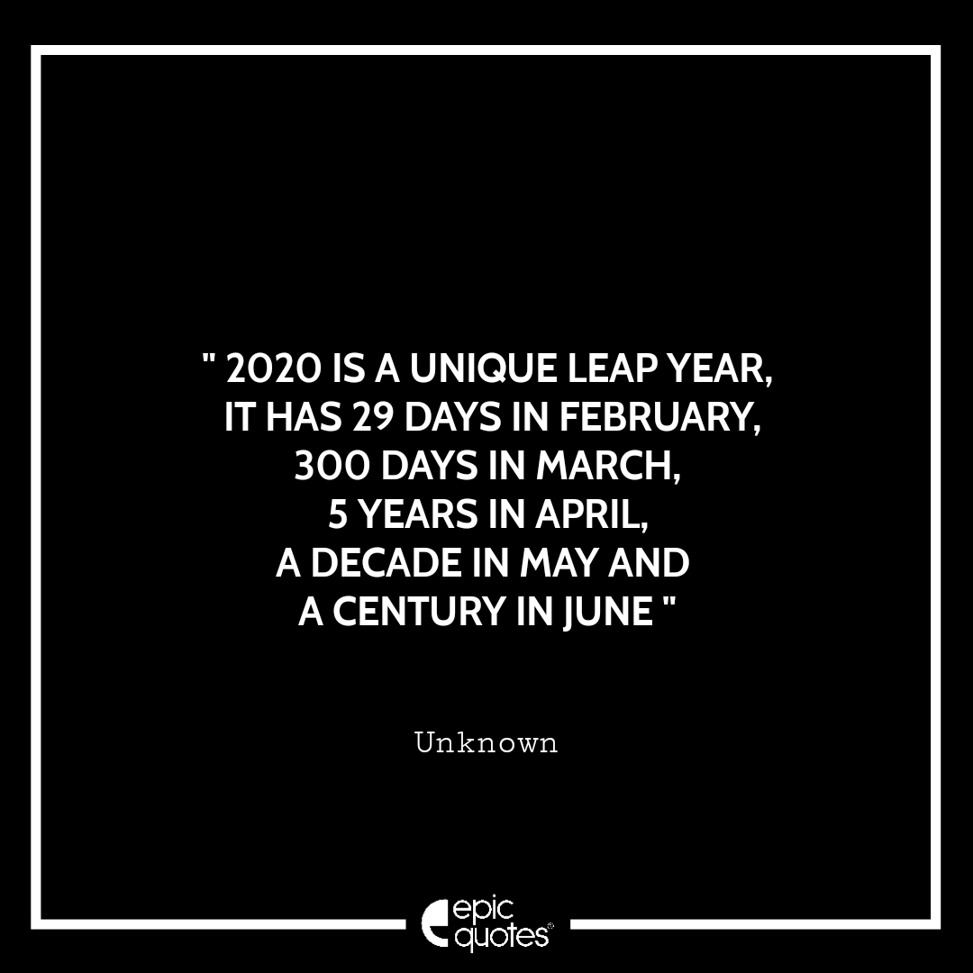 2020 Is A Unique Leap Year It Has 29 Days In February 300 Days In March 5 Years In April A Decade In May And A Century In June