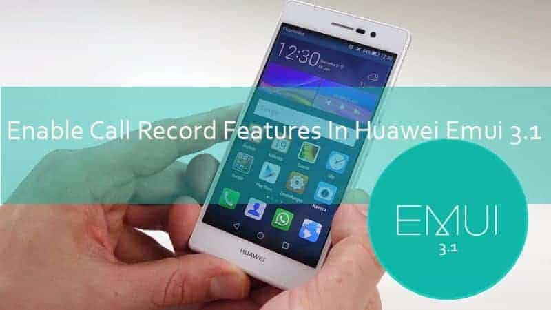 Enable Call Record On Huawei Emui 3.1