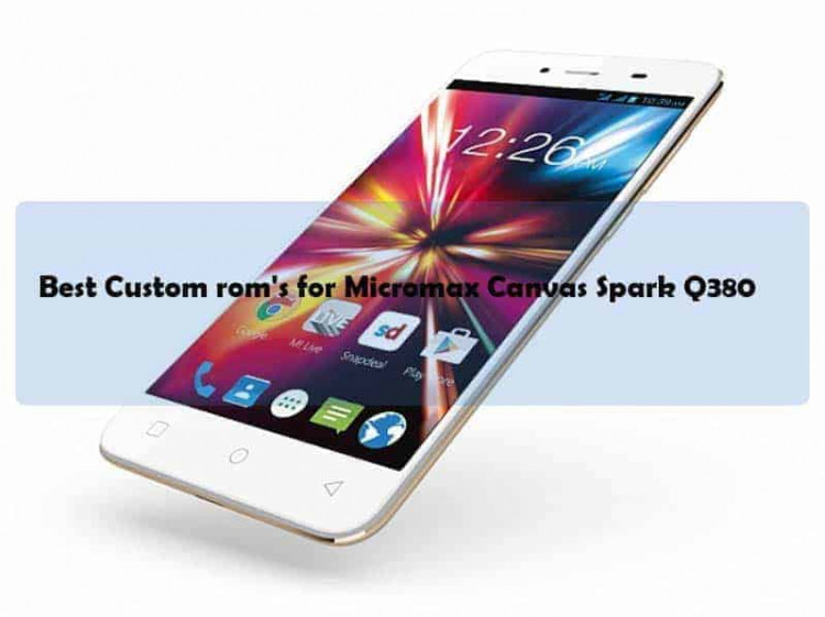 rom's for Micromax Canvas Spark Q380