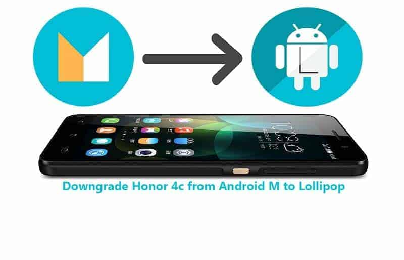 Downgrade Honor 4c from Android M to Android Lollipop