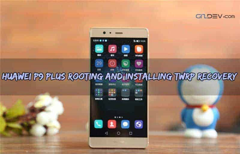 Root Huawei P9 Plus Android 7.0