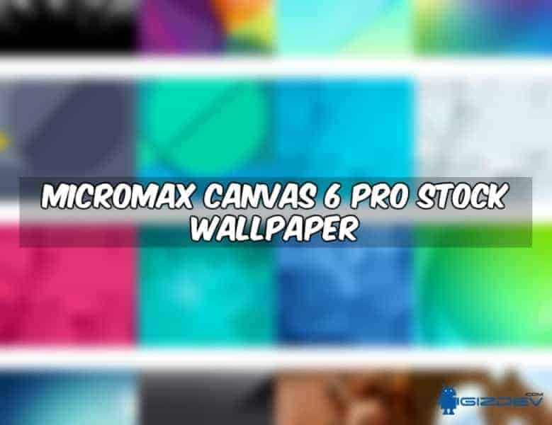 Micromax Canvas 6 Pro Stock Wallpapers