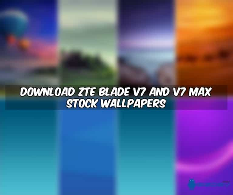 ZTE Blade V7 And V7 Max Stock Wallpapers