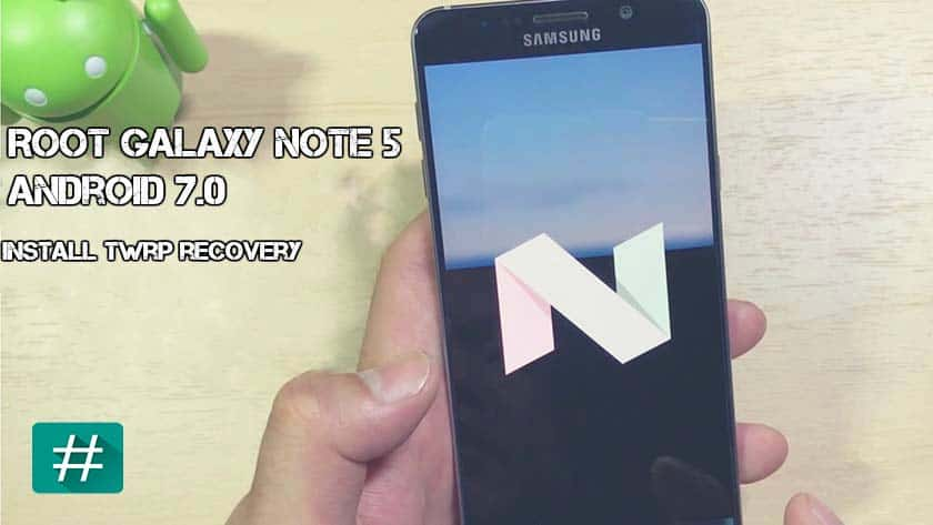 Root Galaxy Note 5 Android 7.0