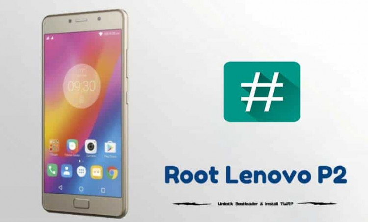 Guide To Root Lenovo P2