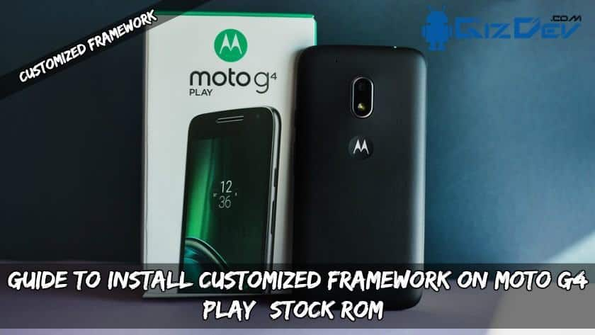 Guide To Install Customized Framework For Moto G4 Play (Stock ROM)