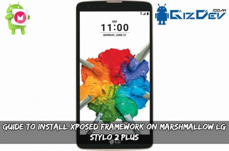 Guide To Install Xposed Framework On Marshmallow LG Stylo 2 Plus