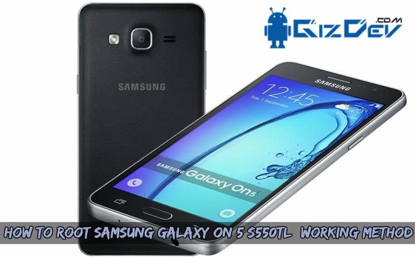 How To Root Samsung Galaxy ON 5 SM-S550TL (Working Method)