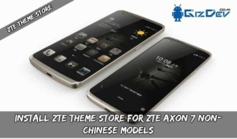 Guide To Install ZTE Theme Store For ZTE AXON 7 (NON-Chinese Models)