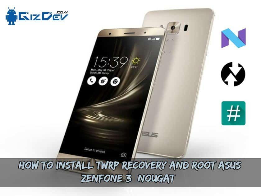 How To Install TWRP Recovery And Root Asus Zenfone 3 (Nougat)