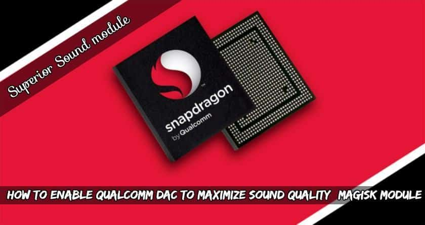 Enable Qualcomm DAC To Maximize Sound Quality