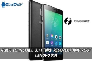 Guide To Install 3.1.1 TWRP Recovery And Root Lenovo P1M