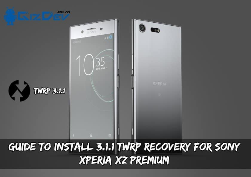 Guide To Install 3.1.1 TWRP Recovery For Sony Xperia XZ Premium
