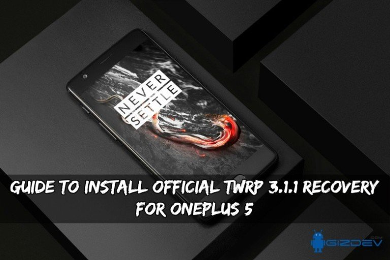 Official TWRP 3.1.1 Recovery For OnePlus 5