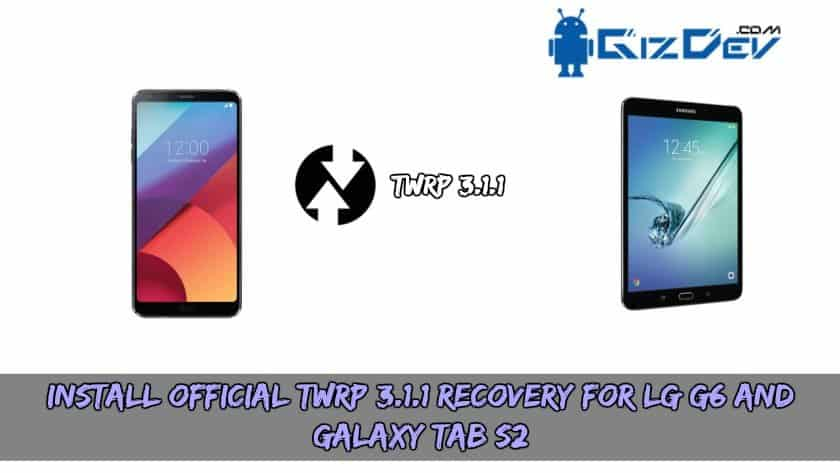Install Official TWRP 3.1.1 Recovery For LG G6 and Galaxy Tab S2