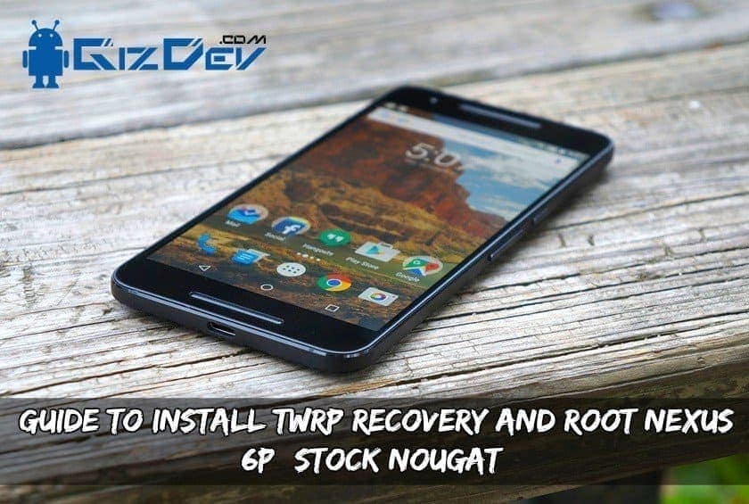 Install TWRP Recovery Root Nexus 6P Nougat
