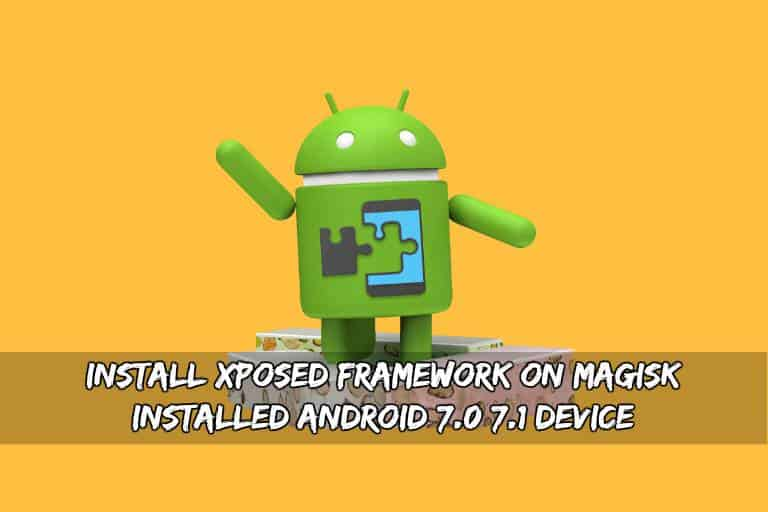 Xposed Framework On Magisk Installed Android 7.0/7.1 Device