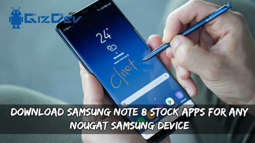 Download Samsung Galaxy Note 8 Stock Apps For Any Nougat Samsung Device