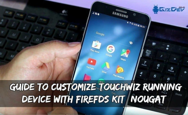 Guide to Customize Touchwiz Running Device With FireFDS Kit (Nougat)