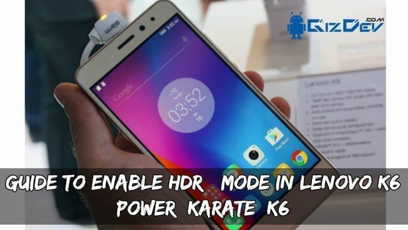 Guide To Enable HDR+ Mode In Lenovo K6 Power/ Karate/ K6