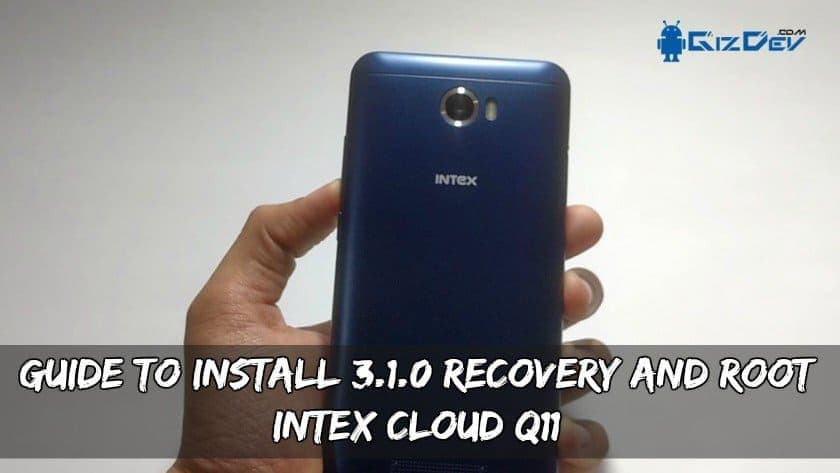Guide To Install 3.1.0 Recovery And Root Intex Cloud Q11