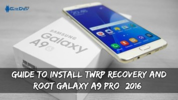 Guide To Install TWRP Recovery And Root Galaxy A9 Pro (2016)