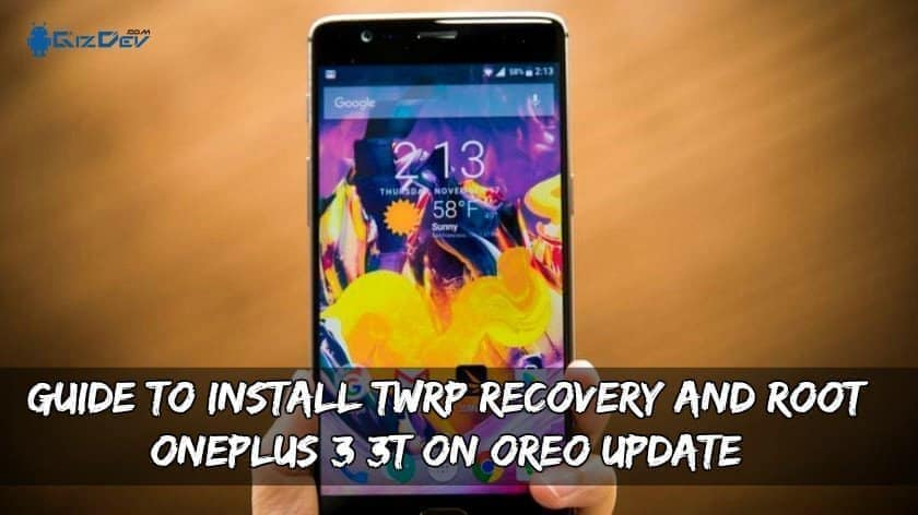 Install TWRP Recovery And Root OnePlus 3/3T On Oreo