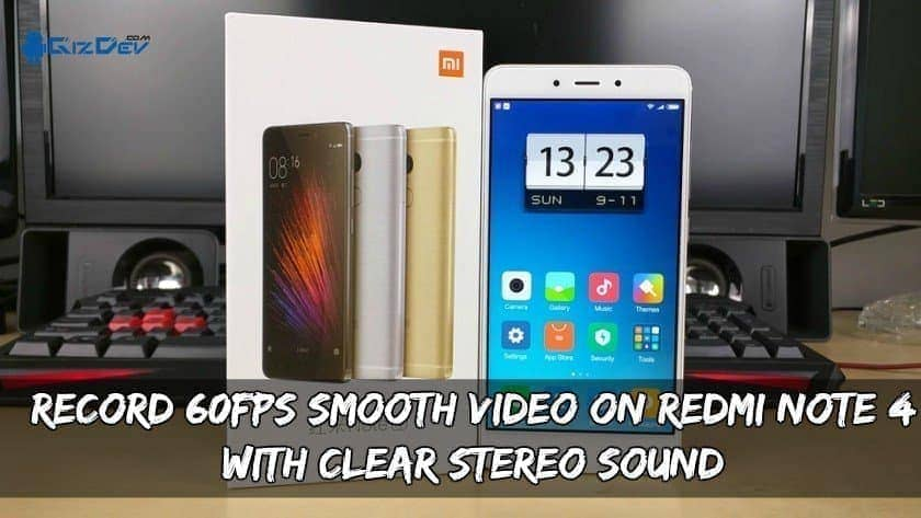 Record 60FPS Smooth Video On Redmi Note 4 With Clear Stereo Sound