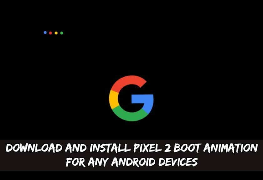 Download And Install Pixel 2 Boot Animation For Any Android Devices