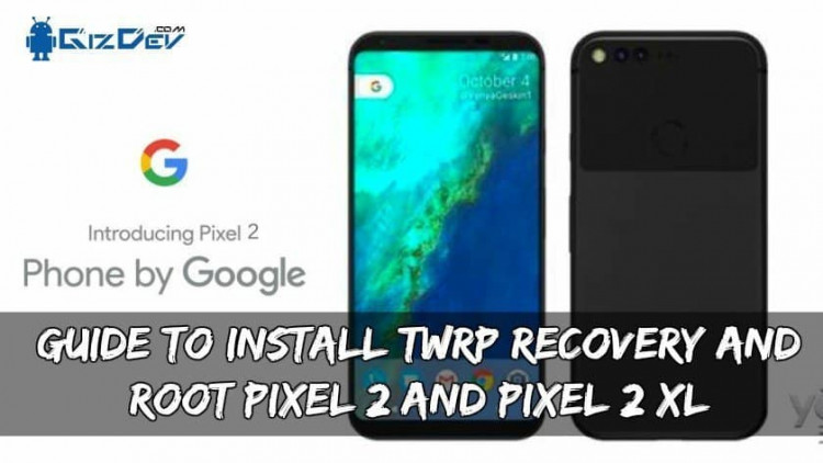 Guide To Install TWRP Recovery And Root Pixel 2 And Pixel 2 XL