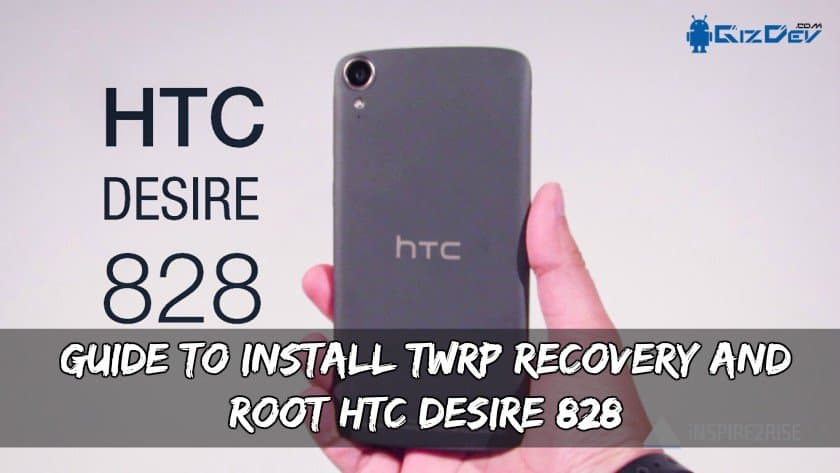 Guide To Install TWRP Recovery And Root HTC Desire 828
