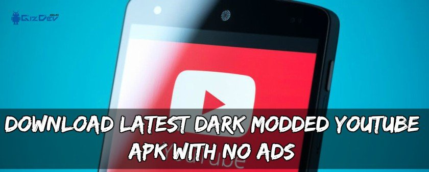 Download Latest Dark Modded YouTube APK With NO ADS